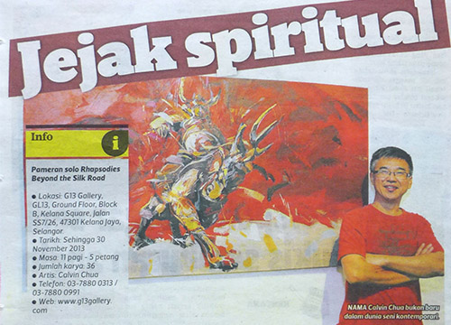 Rhapsodies Beyond the Silk Road- Solo Exhibition by Calvin Chua was listing in Harian Metro on Nov 2013