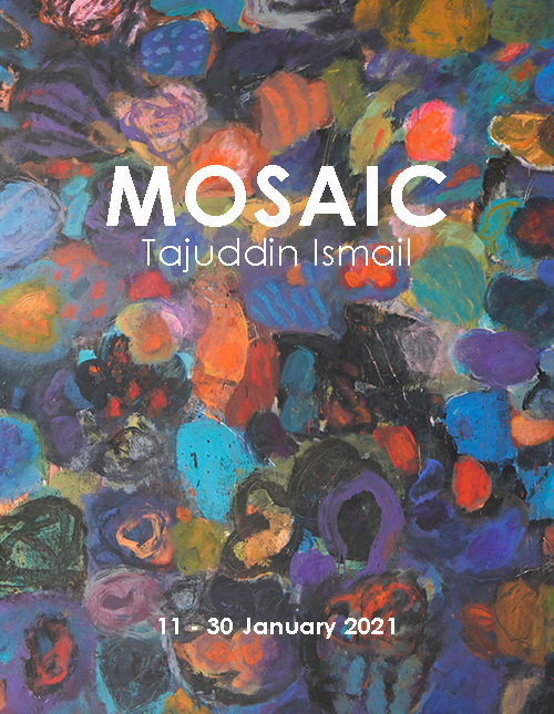 MOSAIC, a solo exhibition by TAJUDDIN ISMAIL