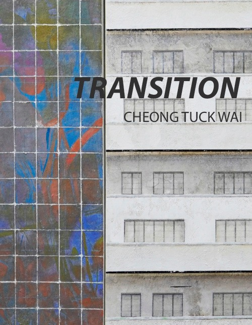 TRANSITION, SOLO EXHIBITION BY CHEONG TUCK WAI