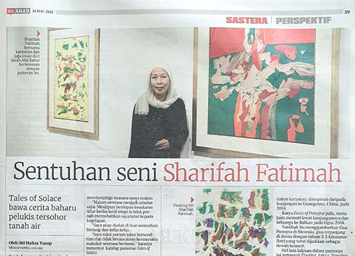 'Tales of Solace, A Solo Exhibition by Dato Sharifah Fatimah Syed Zubir', was listing in Berita Harian on March 2021